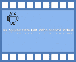 12+ Aplikasi Cara Edit Video Android Terbaik