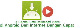 3 Tutorial Cara Download Video di Android Dari Internet Dengan Cepat